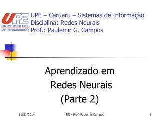 UPE � Caruaru � Sistemas de Informa��o Disciplina: Redes Neurais Prof.: Paulemir G. Campos