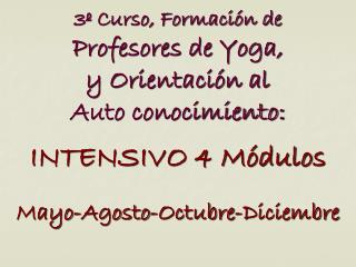 3º Curso, Formación de  Profesores de Yoga, y Orientación al  Auto conocimiento: