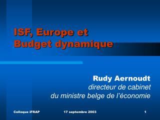 ISF, Europe et Budget dynamique