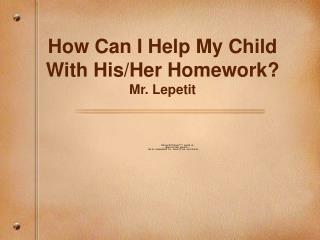 How Can I Help My Child With His/Her Homework? Mr. Lepetit