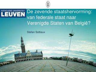 De zevende staatshervorming: van federale staat naar Verenigde Staten van België?