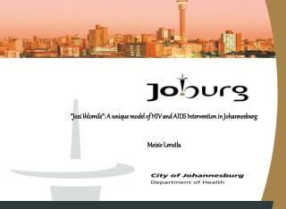 """Jozi Ihlomile"": A unique model of HIV and AIDS Intervention in Johannesburg Meisie Lerutla"