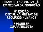CURSO DE ESPECIALIZA  O EM GEST O DA PRODU  O  8 . EDI  O DISCIPLINA: GEST O DE RECURSOS HUMANOS  FEG
