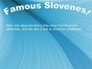Famous Slovenes!