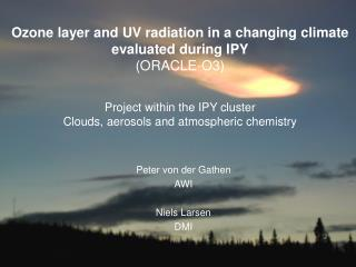 Ozone layer and UV radiation in a changing climate evaluated during IPY  ORACLE-O3  Project within the IPY cluster  Clou