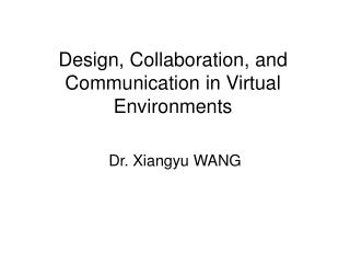 Design, Collaboration, and Communication in Virtual Environments