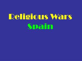 Religious Wars  Spain