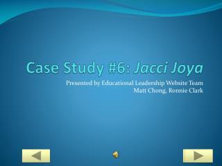 Case Study #6:  Jacci Joya