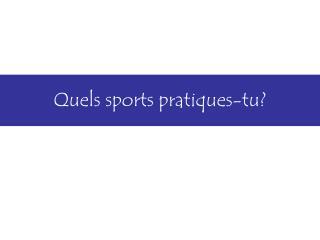 Quels sports pratiques-tu?
