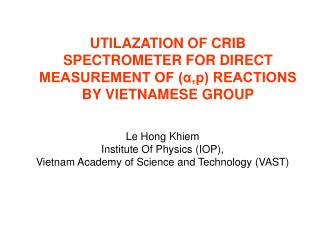 UTILAZATION OF CRIB SPECTROMETER FOR DIRECT MEASUREMENT OF (α,p) REACTIONS BY VIETNAMESE GROUP