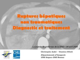 Ruptures hépatiques  non traumatiques Diagnostic et traitement