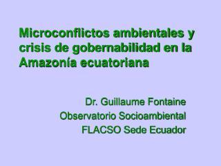Microconflictos ambientales y crisis de gobernabilidad en la Amazon�a ecuatoriana