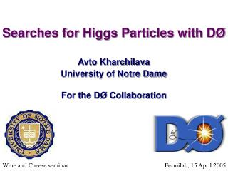 Searches for Higgs Particles with DØ Avto Kharchilava University of Notre Dame