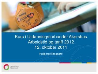 Kurs i Utdanningsforbundet Akershus Arbeidstid og tariff 2012  12. oktober 2011