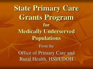 State Primary Care Grants Program for  Medically Underserved Populations