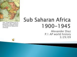 Sub Saharan Africa 1900-1945