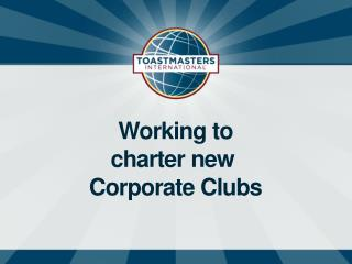Working to charter new  Corporate Clubs