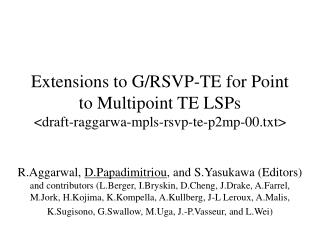 Extensions to G/RSVP-TE for Point to Multipoint TE LSPs <draft-raggarwa-mpls-rsvp-te-p2mp-00.txt>