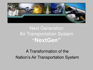 """Next Generation  Air Transportation System  """" NextGen"""""""