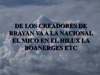 DE LOS CREADORES DE BRAYAN VA A LA NACIONAL EL MICO EN EL HILUX LA BOANERGES ETC