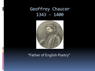 Geoffrey Chaucer 1343 - 1400