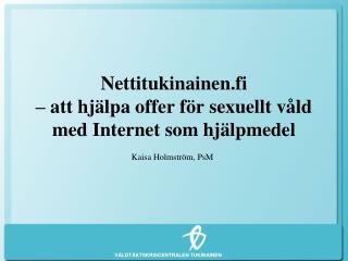 Nettitukinainen.fi  � att hj�lpa offer f�r sexuellt v�ld med Internet som hj�lpmedel