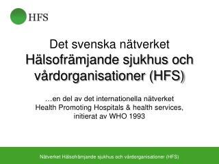 Det svenska n�tverket  H�lsofr�mjande sjukhus och v�rdorganisationer (HFS)