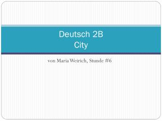 Deutsch 2B  City