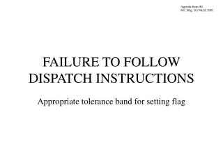 FAILURE TO FOLLOW DISPATCH INSTRUCTIONS