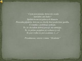 '' Czym jest poezja, kt ó ra nie ocala n arod ó w ani ludzi?  Sp ó lnictwem urz ę dowych k ł amstw