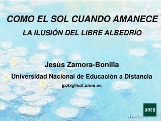COMO EL SOL CUANDO AMANECE LA ILUSIÓN DEL LIBRE ALBEDRÍO Jesús Zamora-Bonilla