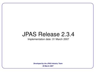 JPAS Release 2.3.4 Implementation date: 31 March 2007
