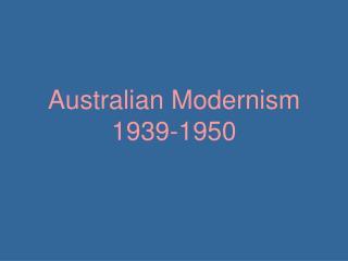 Australian Modernism 1939-1950