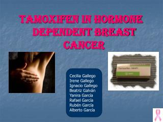 TAMOXIFEN IN HORMONE DEPENDENT BREAST CANCER