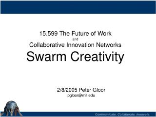 15.599 The Future of Work  and Collaborative Innovation Networks Swarm Creativity