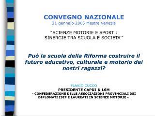 """CONVEGNO NAZIONALE 21 gennaio 2005 Mestre Venezia """"SCIENZE MOTORIE E SPORT :"""
