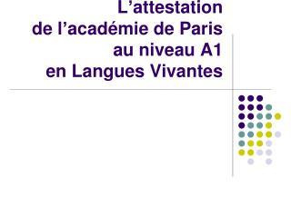 L'attestation  de l'académie de Paris  au niveau A1                 en Langues Vivantes
