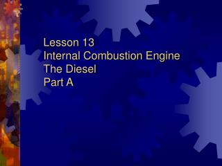 Lesson 13  Internal Combustion Engine  The Diesel Part A