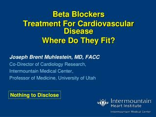 Beta Blockers Treatment  For Cardiovascular  Disease Where  Do They Fit ?