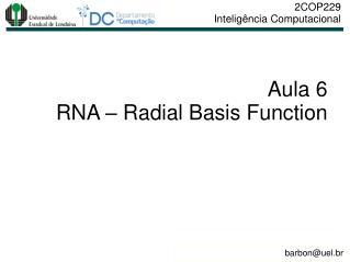 Aula 6 RNA �  Radial Basis Function