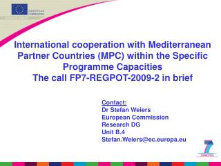 Contact: Dr Stefan Weiers   European Commission Research DG Unit B.4 Stefan.Weiers@ec.europa.eu