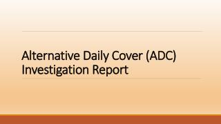 Alternative Daily  Cover (ADC) Investigation Report
