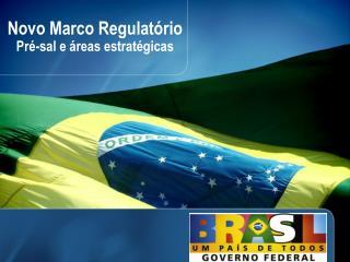 Novo Marco Regulatório Pré-sal e áreas estratégicas