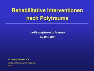 Rehabilitative Interventionen nach Polytrauma Leitsymptomvorlesung  20.06.2008