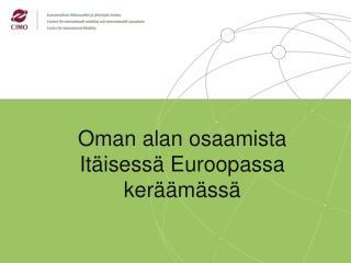 Oman alan osaamista Itäisessä Euroopassa keräämässä