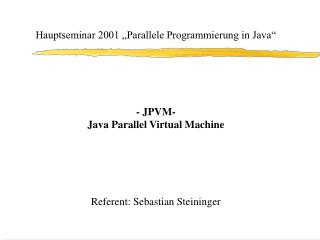 "Hauptseminar 2001 ""Parallele Programmierung in Java"" - JPVM- Java Parallel Virtual Machine"