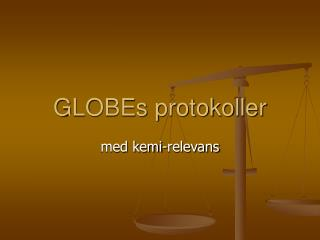 GLOBEs protokoller