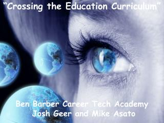 """Crossing the Education Curriculum"" Ben Barber Career Tech Academy  Josh Geer and Mike Asato"