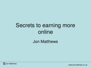 Secrets to earning more online