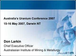 Don Larkin Chief Executive Officer Australasian Institute of Mining & Metallurgy